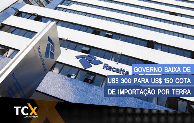Governo baixa de US$ 300 para US$ 150 cota de importação por terra