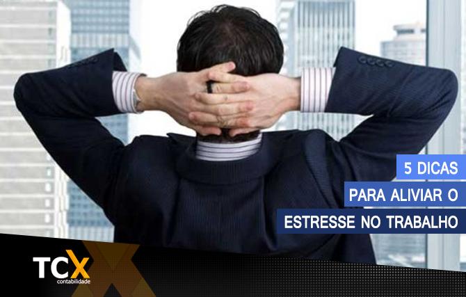 5 dicas para aliviar o estresse no trabalho