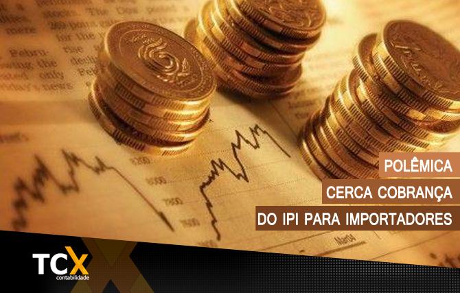 Polêmica cerca cobrança do IPI para importadores