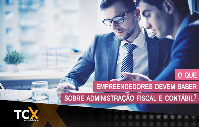 O que empreendedores devem saber sobre administração fiscal e contábil?