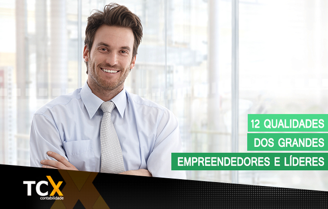 12 qualidades dos grandes empreendedores e líderes