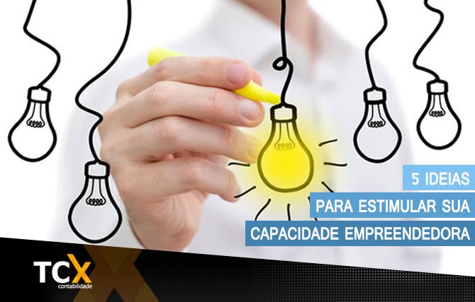 5 ideias para estimular sua capacidade empreendedora