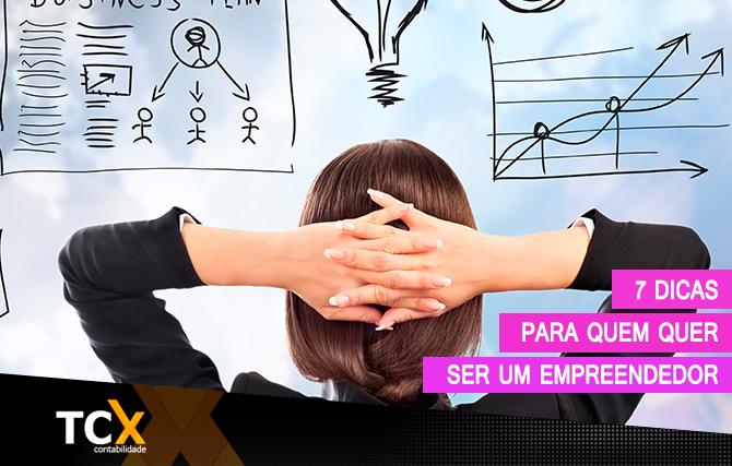 7 dicas para quem quer ser um empreendedor