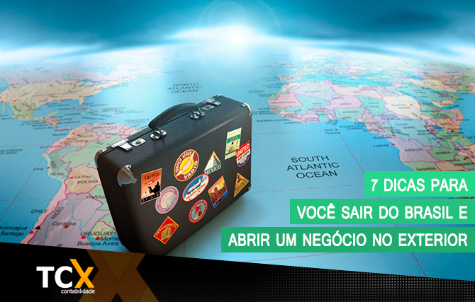 7 dicas para você sair do Brasil e abrir um negócio no exterior
